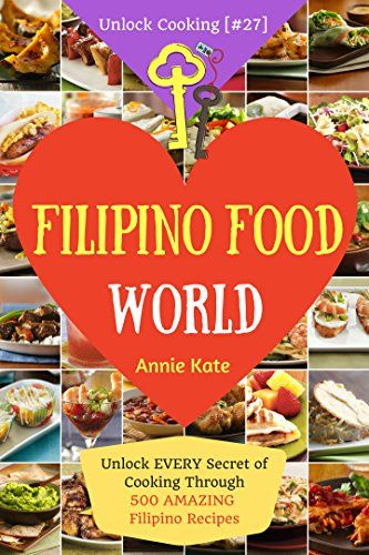 Welcome to filipino food world unlock every secret of cooking welcome to filipino food world unlock every secret of cooking through 500 amazing filipino recipes filipino cookbook filipino recipe book forumfinder Images