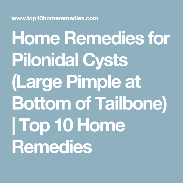 Home Remedies For Pilonidal Cysts Large Pimple At Bottom Of