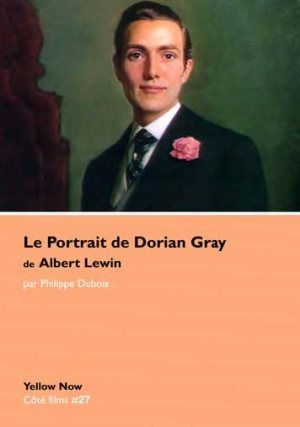 Critique du livre Le Portrait de Dorian Gray de Albert Lewin de Philippe Dubois paru en avril 2015 via Yellow Now