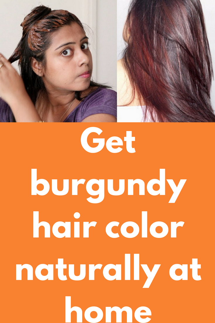 Get Burgundy Hair Color Naturally At Home Today I Will Tell You One