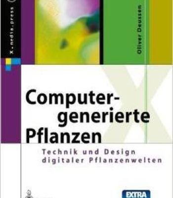 Computergenerierte Pflanzen: Technik Und Design Digitaler Pflanzenwelten Von Oliver Deussen PDF