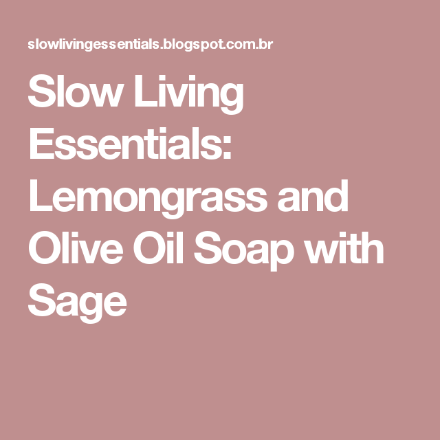 Slow Living Essentials: Lemongrass and Olive Oil Soap with Sage