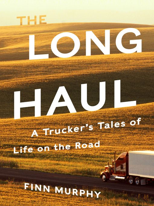 In the long haul murphy offers a truckers eye view of america on in the long haul murphy offers a truckers eye view of america on the move going far beyond the myth of the american road trip he whisks readers down the fandeluxe Choice Image