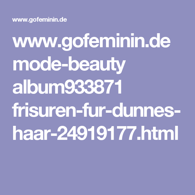 www.gofeminin.de mode-beauty album933871 frisuren-fur-dunnes-haar-24919177.html