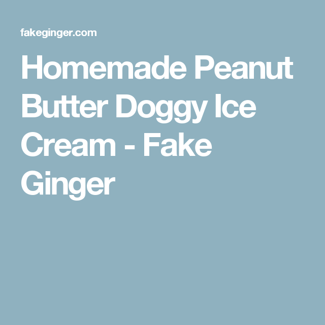 Homemade Peanut Butter Doggy Ice Cream - Fake Ginger