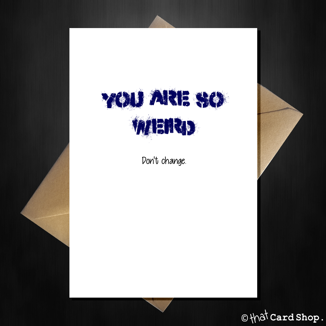 Funny birthday card you are so weird funny birthday birthdays funny birthday card you are so weird bookmarktalkfo Gallery