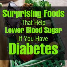 Surprising Foods That Help Lower Blood Sugar If You Have Diabetes -The following list of foods, even in large amounts, are not likely to cause a significant rise in blood sugar.