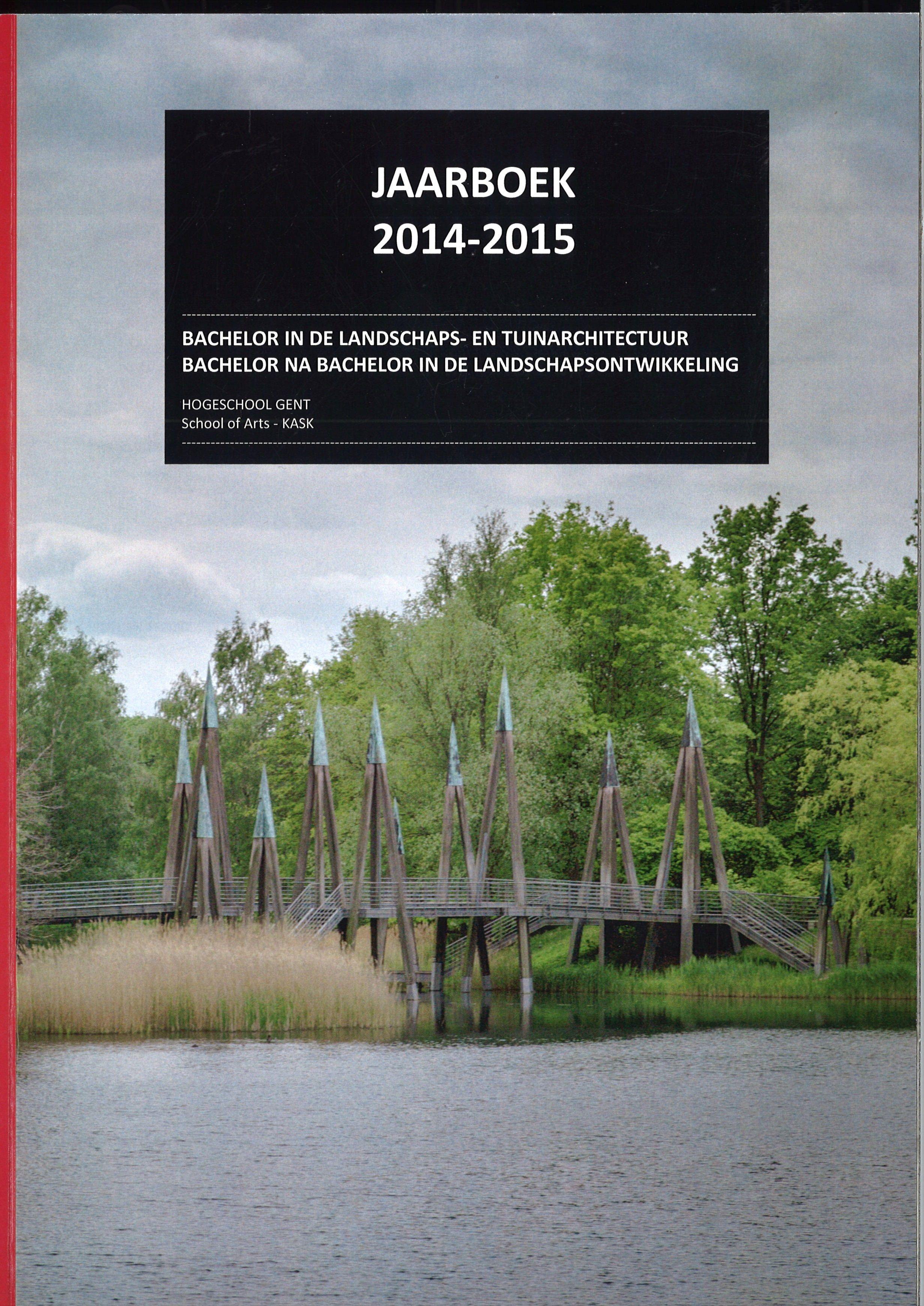 School of Arts - KASK. Jaarboek 2014-2015 bachelor in de landschaps- en tuinarchitectuur. [712.01 JOYE 2015]