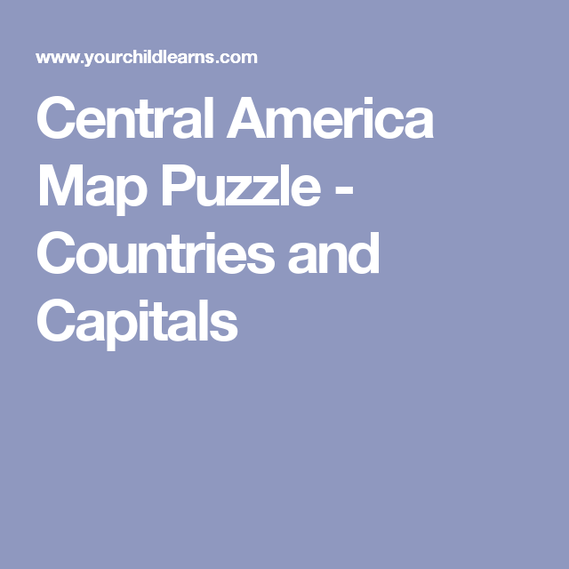 Central America Map Puzzle - Countries and Capitals | Spanish ...