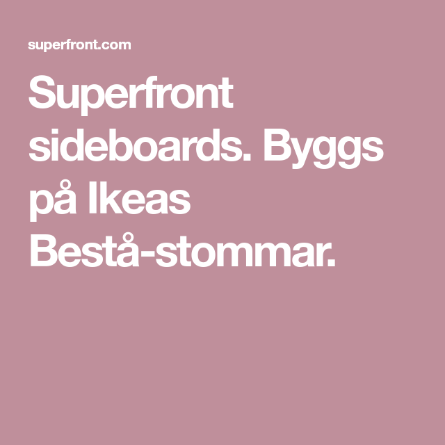 Superfront sideboards. Byggs på Ikeas Bestå-stommar.