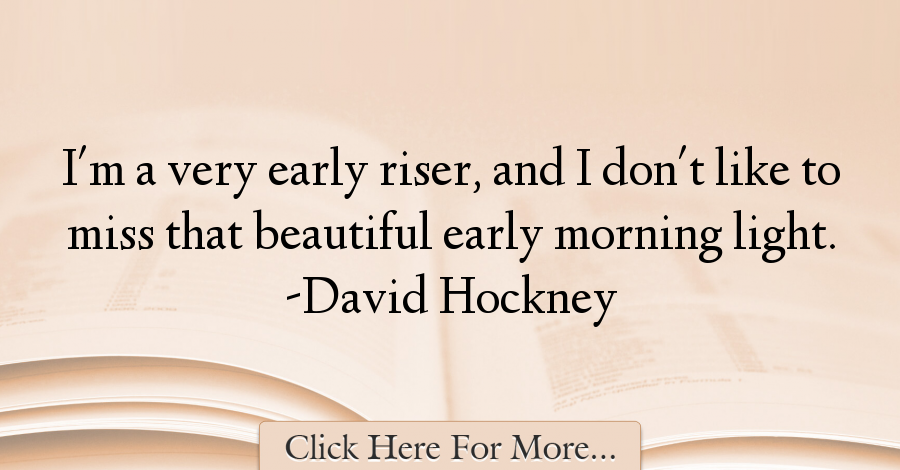 Jack Kevorkian Quotes Fascinating David Hockney Quotes About Morning  48332  Morning Quotes