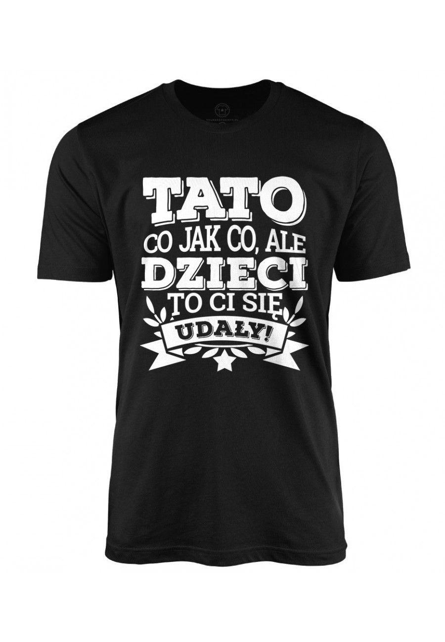 Koszulka Meska Tato Co Jak Co Ale Dzieci Ci Sie Udaly In 2021 Mens Tops Mens Tshirts Mens Graphic Tshirt
