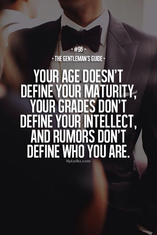 Your Age Don T Define Your Maturity You Re Grades Don T Define Your Intellect And Rumors Don T Define W Positive Quotes For Life Gentleman Quotes Life Quotes