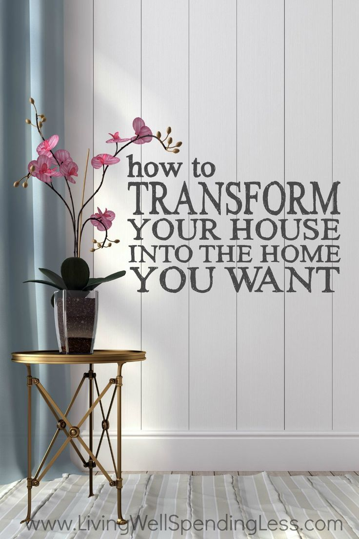 How To Transform Your House Into A Home You Love Tips And Tricks Home Decor Home Declutter