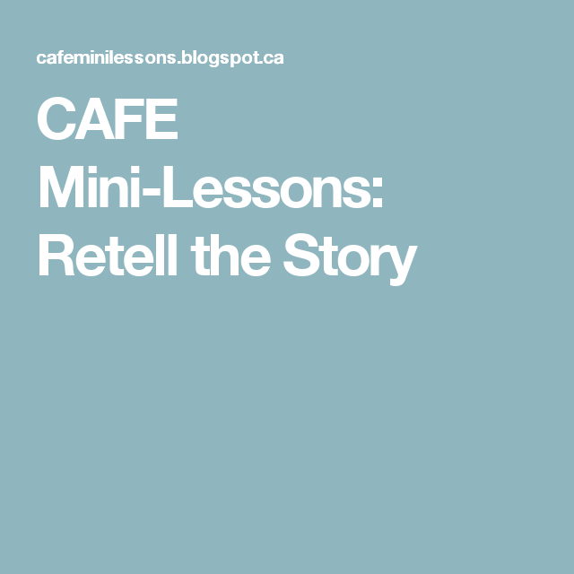 CAFE Mini-Lessons: Retell the Story