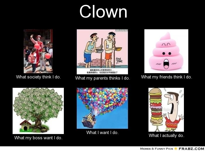 1e0562278c30683ead7c2c76b3b2612c clown meme generator what i do funny pinterest clown,What My Parents Think I Do Meme Maker