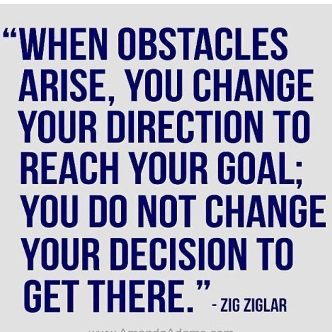 When Obstacles Arise You Change Your Direction To Reach Your Goal You Do Not Fitness Quotes Inspirational Quotes Motivational Quotes