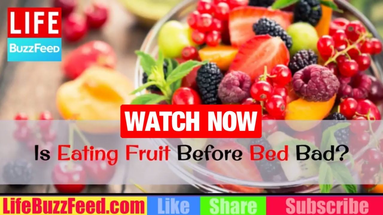 is eating fruit before bed bad? what to eat before bed? what are