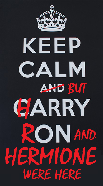 Keep Calm but Harry Ron and Hermione were here. Yes, yes more Harry Potter jokes deal with it