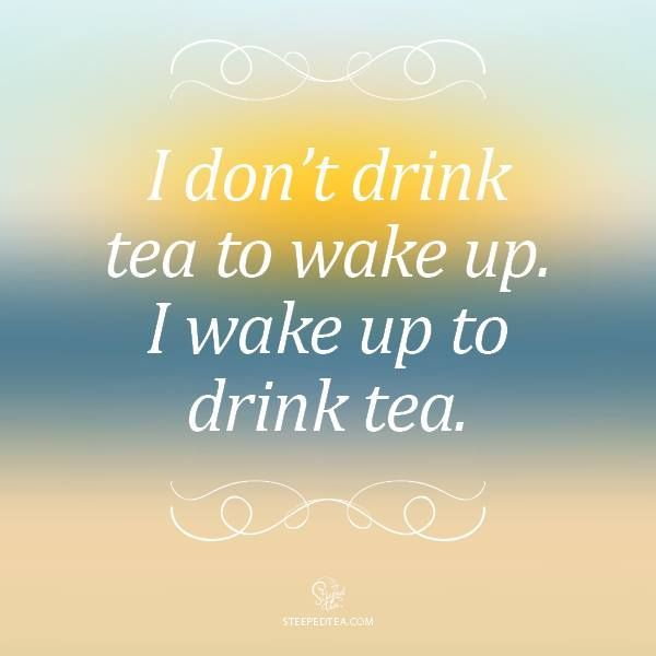 I don't drink tea to wake up. I wake up to drink tea. #cuppatea