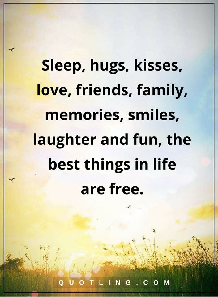 Life Lessons Sleep, Hugs, Kisses, Love, Friends, Family, Memories, Smiles,  Laughter And Fun, The Best Things In Life Are Free.