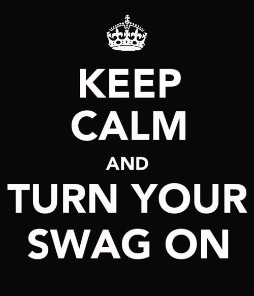 Keep Calm and turn your swag on. #keep_calm