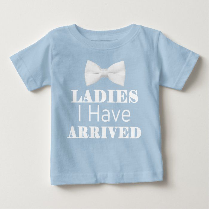 Ladies I Have Arrived Funny Baby T-Shirt