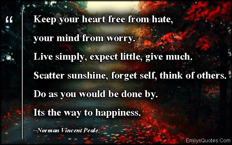 When Your Heart Is Happy Your Mind Is Free: Keep Your Heart Free From Hate, Your Mind From Worry. Live