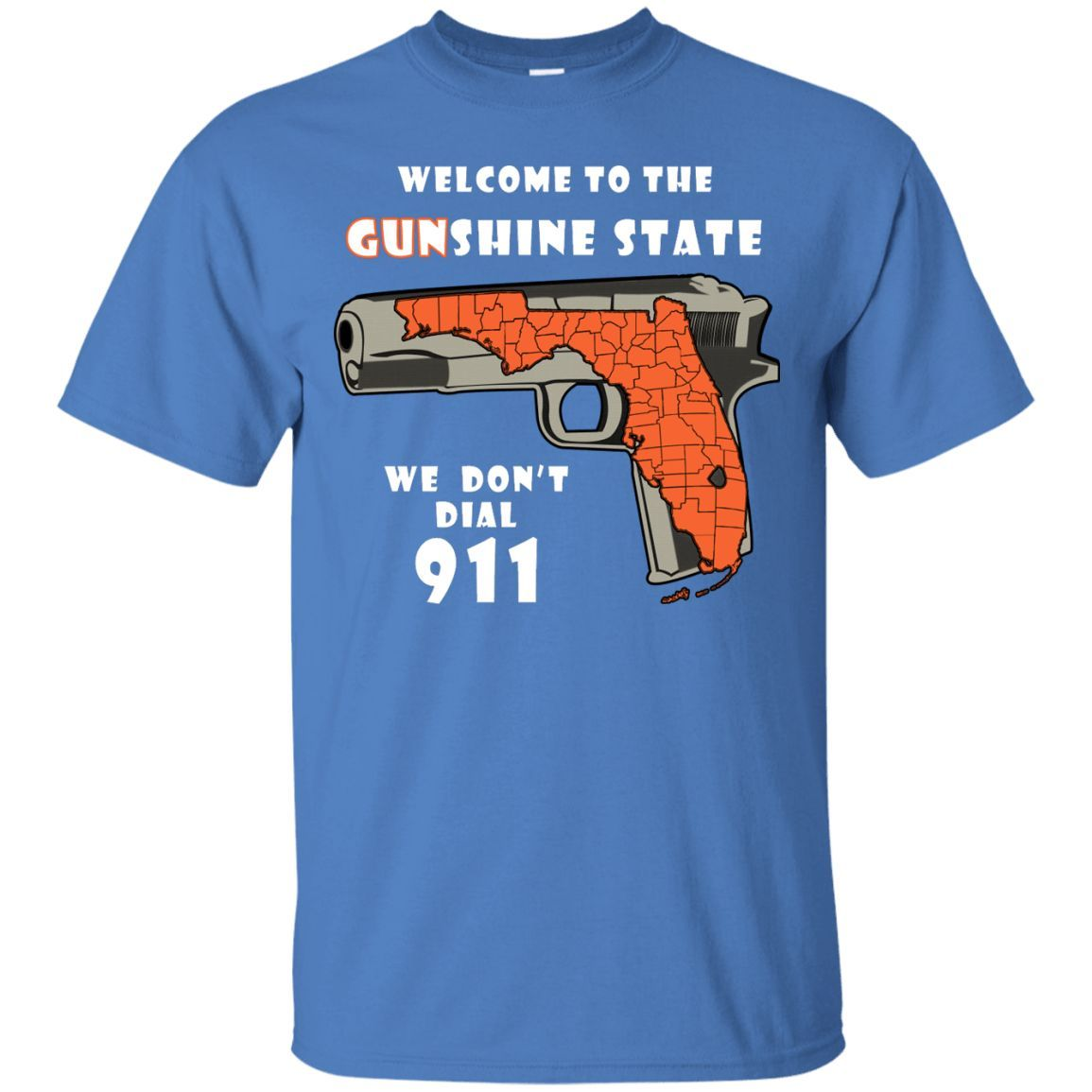 Welcome to the Gunshine State-We Don't Call 911 T-Shirt