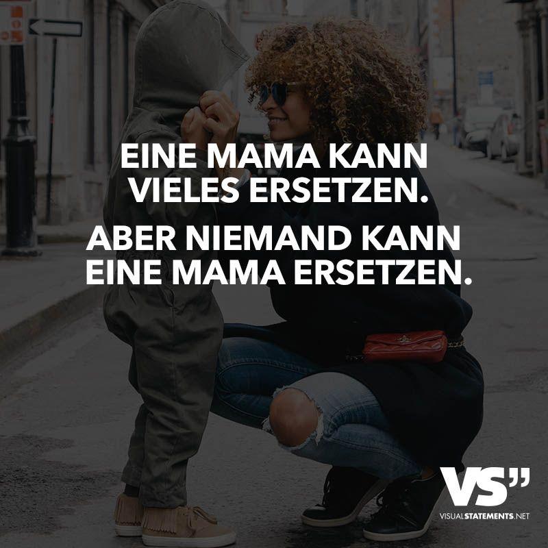 Eine Mama kann vieles ersetzen. Aber niemand kann eine Mama ersetzen ...