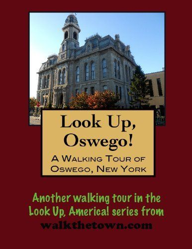 A Walking Tour of Oswego, New York (Look Up, America!) by Doug Gelbert. $0.99. Author: Doug Gelbert. 23 pages. Publisher: Cruden Bay Books (January 13, 2011)