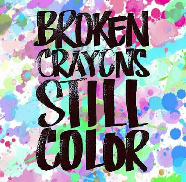 Broken Crayons Still Color Words To Live By Pinterest Quotes
