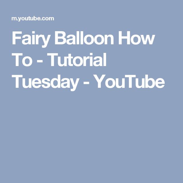 Fairy Balloon How To - Tutorial Tuesday - YouTube