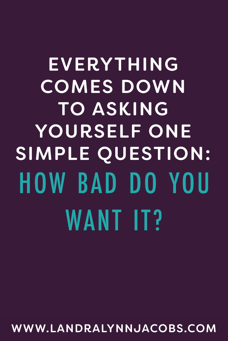 Everything Comes Down To Asking Yourself One Simple Question How Bad Do You Want It Quote Motivation Girlboss Business Quotes Inspirational Quotes Quotes