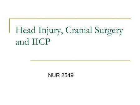 Head Injury, Cranial Surgery and IICP NUR 2549 ...