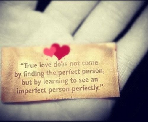 Imperfect Love Quotes Stunning True Love Din't Comefinding The Perfect Person But.