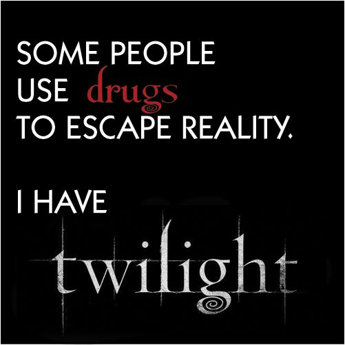 "HAAAA! My hubbs says all the time ""there are worse things to be addicted to then twilight"" when he is telling friends and family why he feeds my habit :-)"