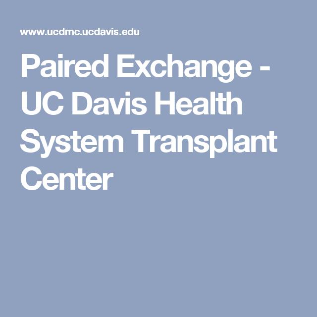 Paired Exchange Uc Davis Health System Transplant Center Transplant Health System Health