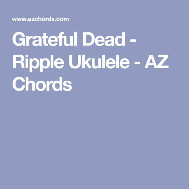 Grateful Dead - Ripple Ukulele - AZ Chords | The Music Never Stopped ...