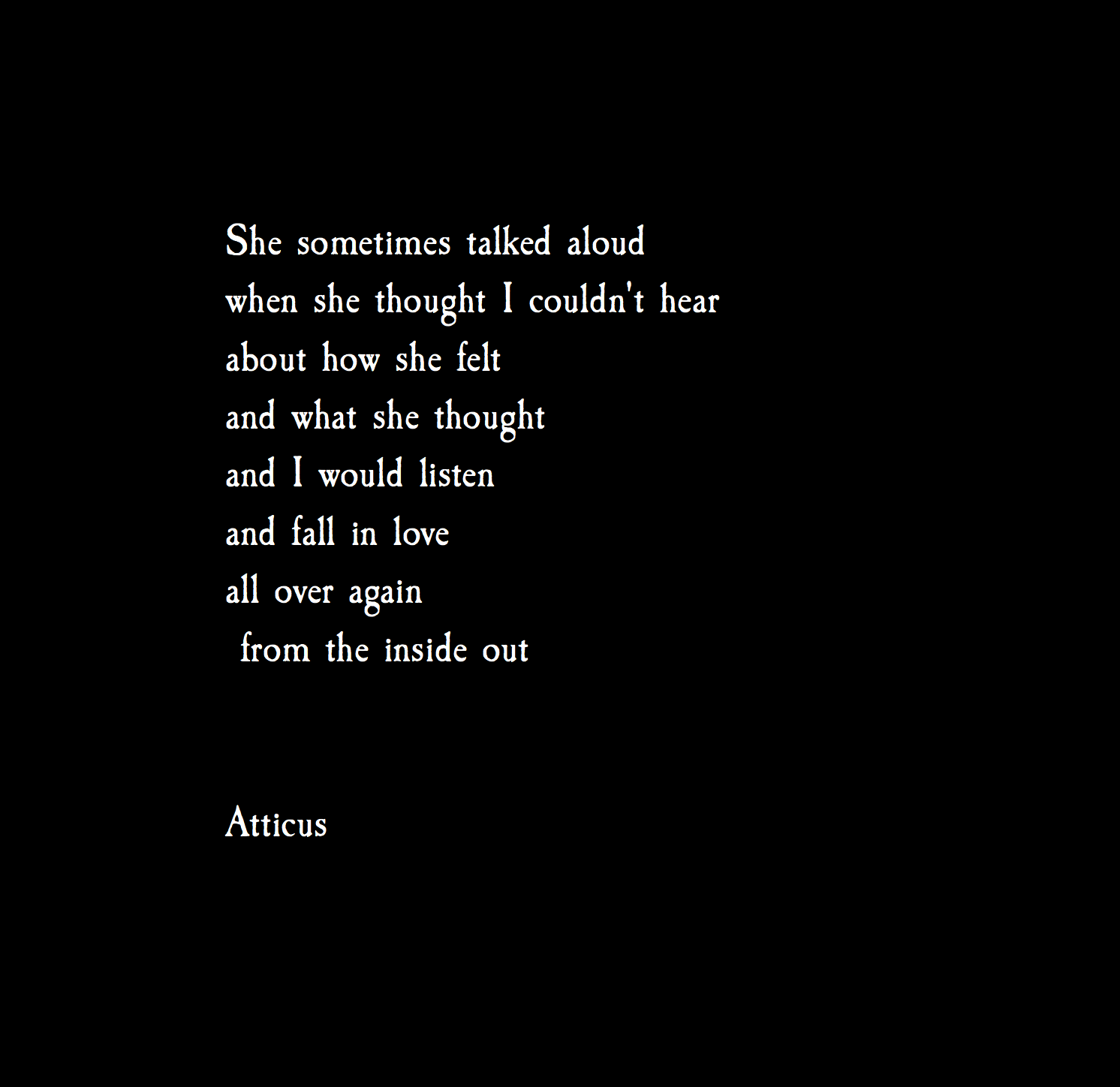 Inside Out Atticuspoetry Atticus Poem Love Forever She Poetry Atticus Quotes Atticus Poems Emotional Quotes