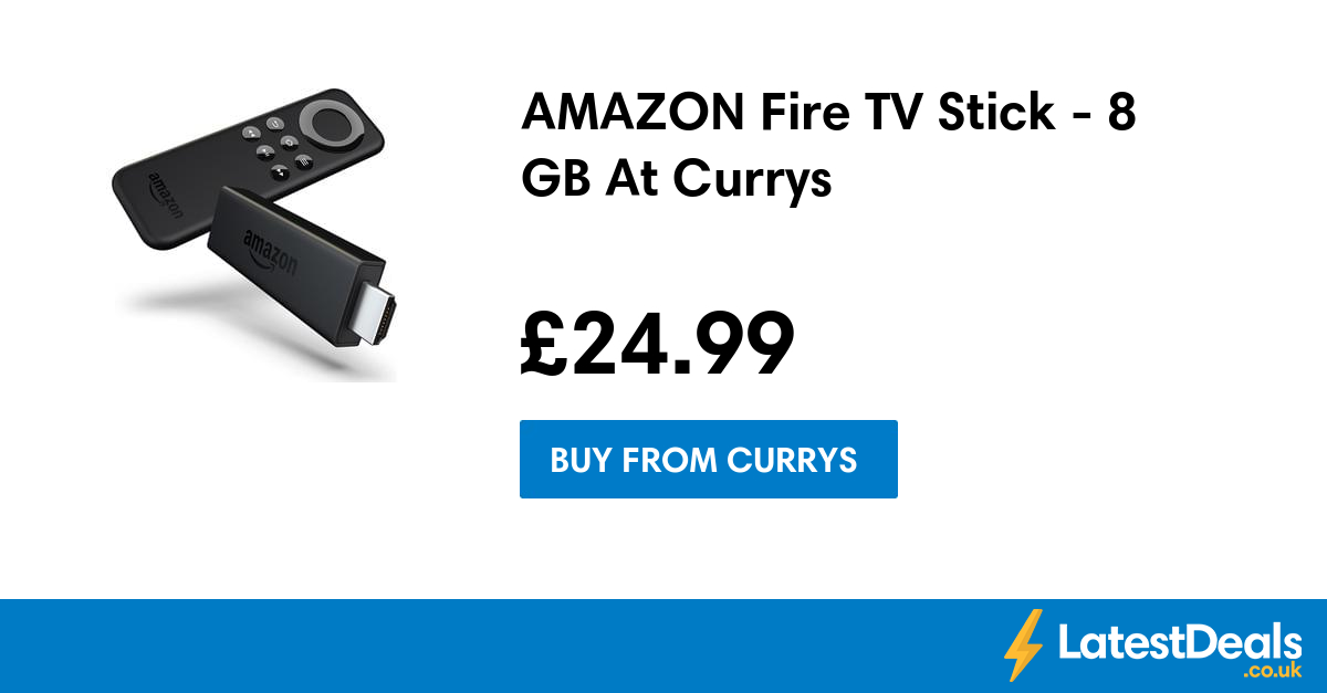 AMAZON Fire TV Stick 8 GB At Currys, £24.99 at Currys