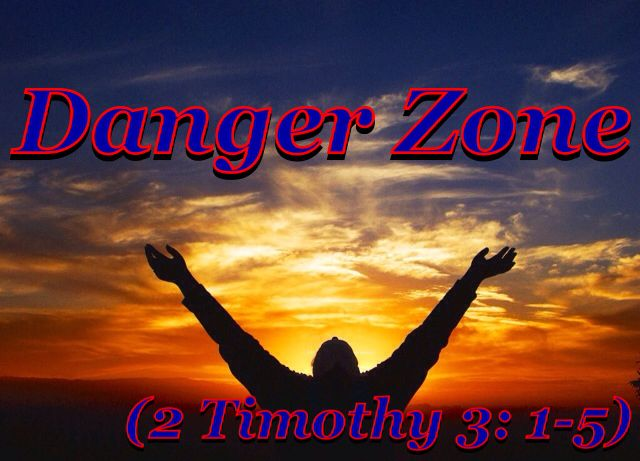 """Danger Zone"" (2 Timothy 3: 1-5)"