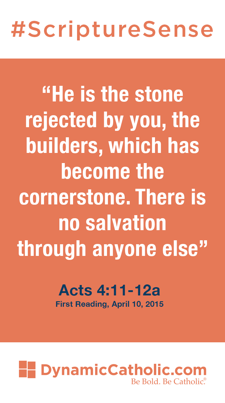 He Is The Stone Rejected By You The Builders Which Has Become The Cornerstone There Is No Salvation Through Anyone Else Dynamic Catholic Catholic Scripture