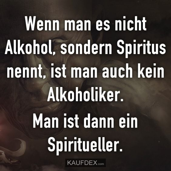 Wenn Man Es Nicht Alkohol Sondern Spiritus Nennt Ist Man Auch Kein Alkoholiker Kaufdex Lustige Spruche Spruch Alkohol Aufmunternde Spruche Spruche