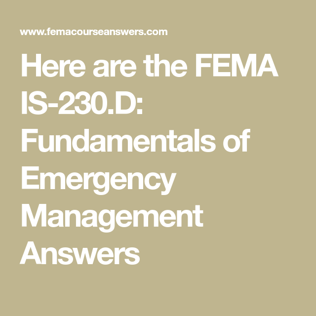Here Are The Fema Is 230 D Fundamentals Of Emergency Management Answers In 2021 Emergency Management Management Medical Services