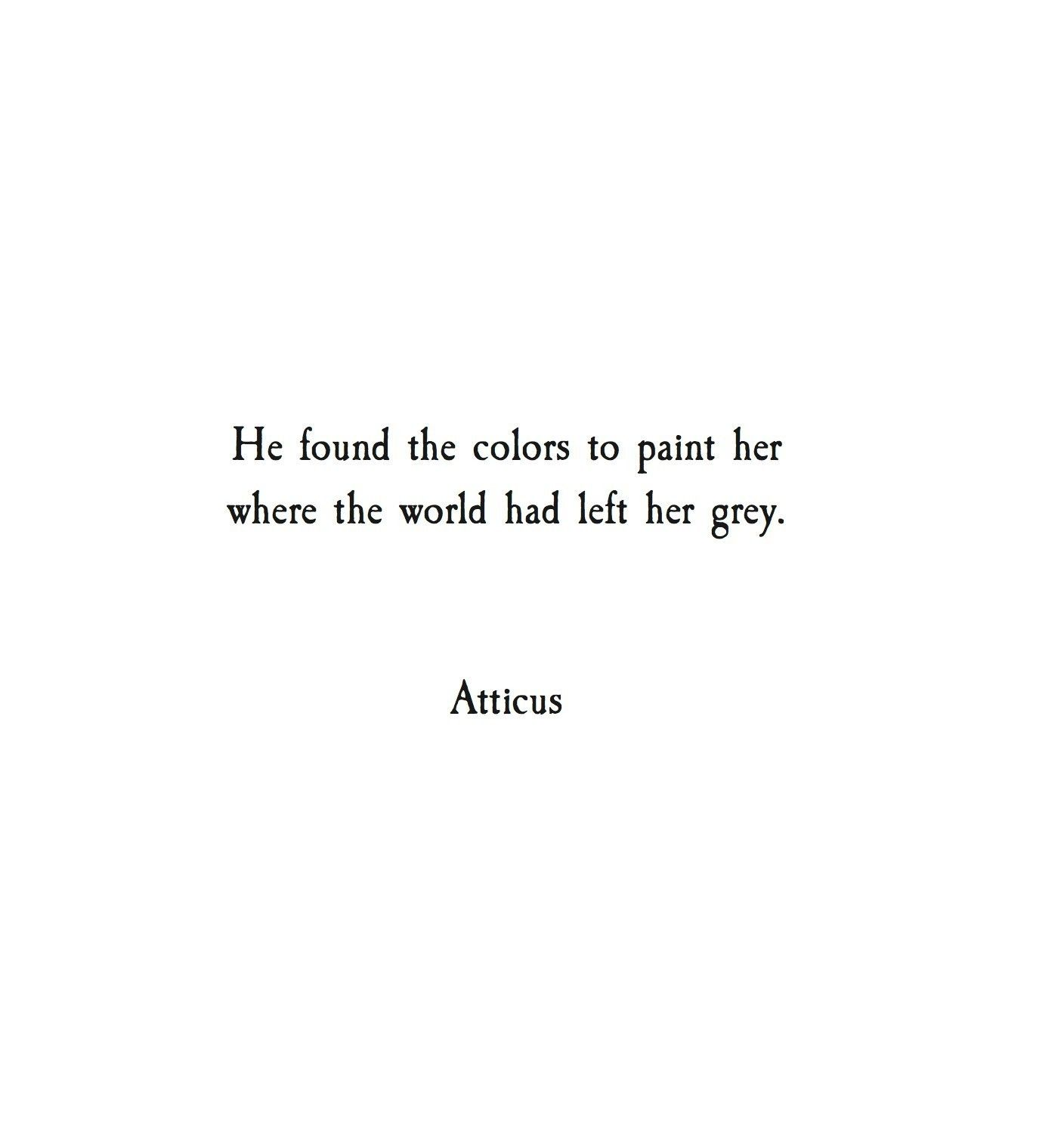 he found the colors to paint her where the world had left her grey ...