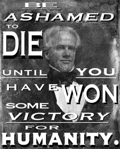 Horace Mann Be Ashamed To Die Until You Have Won Some Victory For