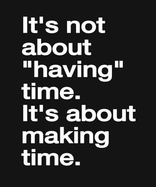 It Is About Making Time- Life Quotes