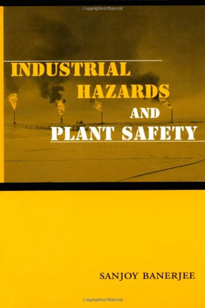 Industrial Hazards And Plant Safety Series In Chemical And Mechanical Engineering By Sanjoy Banerjee Crc Press Mechanical Engineering Engineering Management How To Pass Exams