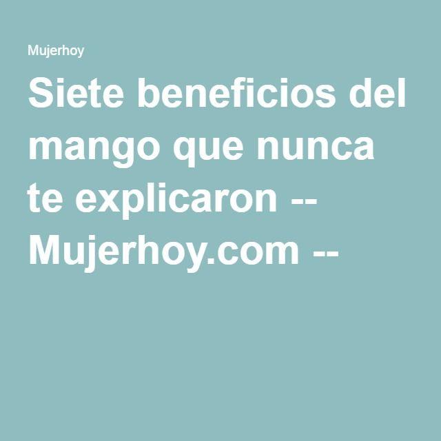 Siete beneficios del mango que nunca te explicaron -- Mujerhoy.com --